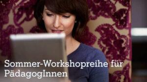 Sommer-Workshopreihe für PädagogInnen